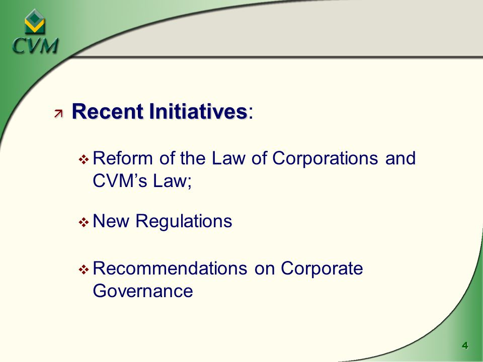 4 ä Recent Initiatives ä Recent Initiatives: v Reform of the Law of Corporations and CVM's Law; v New Regulations v Recommendations on Corporate Governance