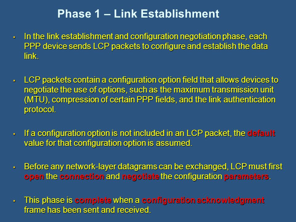  In the link establishment and configuration negotiation phase, each PPP device sends LCP packets to configure and establish the data link.