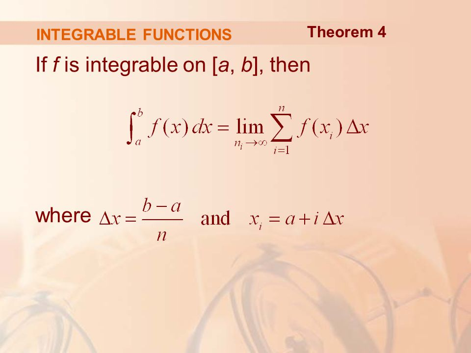 INTEGRABLE FUNCTIONS If f is integrable on [a, b], then where Theorem 4