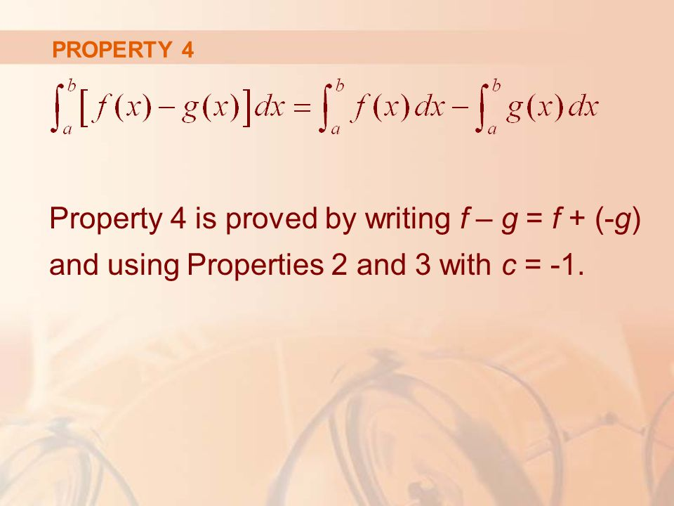 PROPERTY 4 Property 4 is proved by writing f – g = f + (-g) and using Properties 2 and 3 with c = -1.