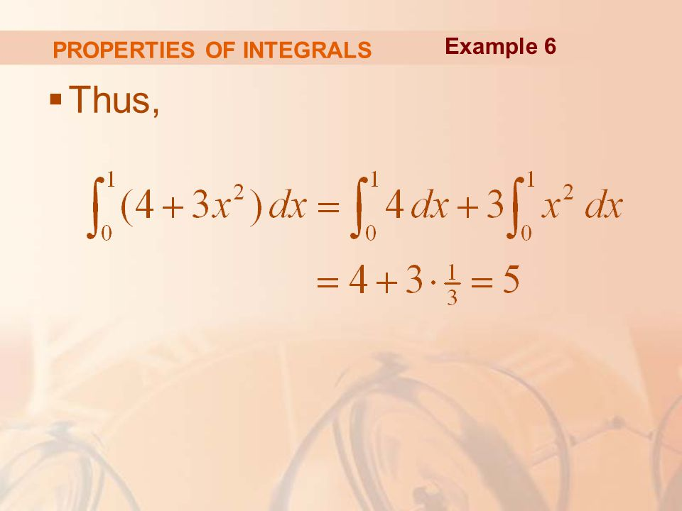 PROPERTIES OF INTEGRALS  Thus, Example 6