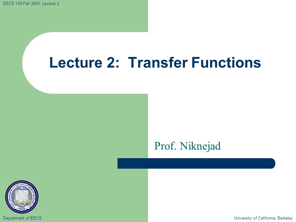 Department of EECS University of California, Berkeley EECS 105 Fall 2003, Lecture 2 Lecture 2: Transfer Functions Prof.
