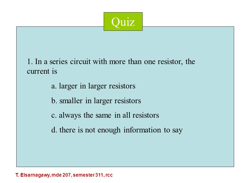 Quiz 1. In a series circuit with more than one resistor, the current is a.