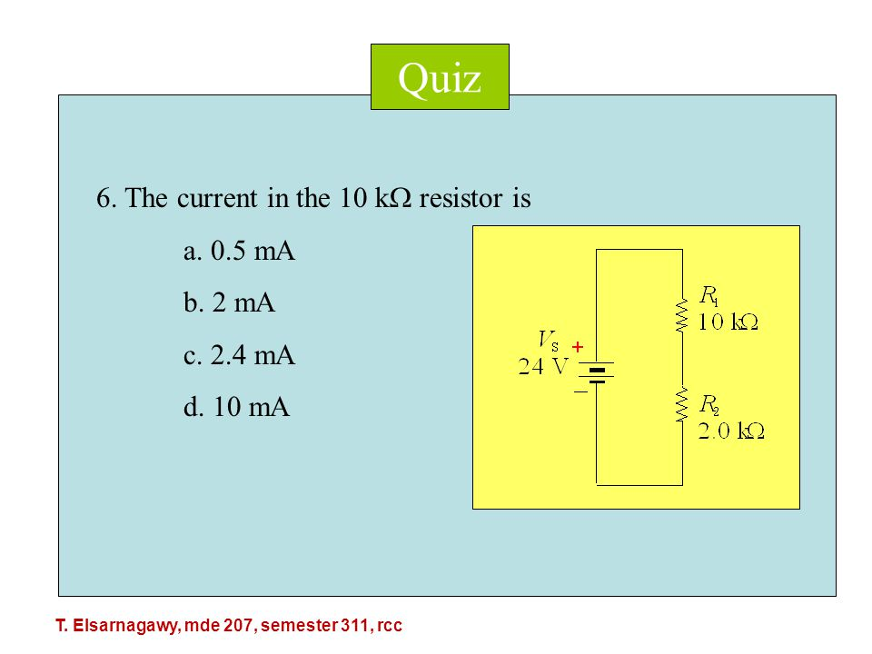 Quiz 6. The current in the 10 k  resistor is a. 0.5 mA b.
