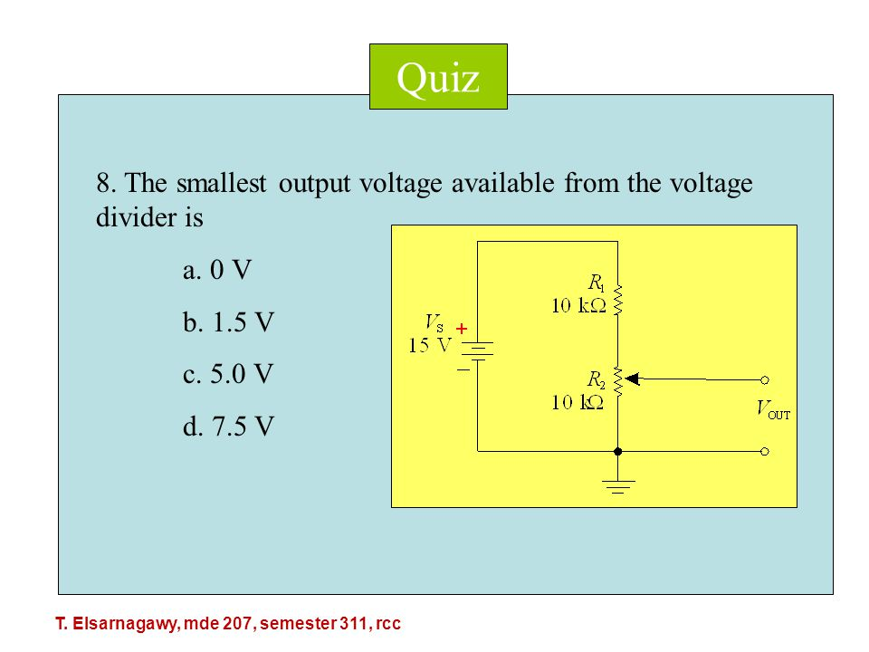 Quiz 8. The smallest output voltage available from the voltage divider is a.