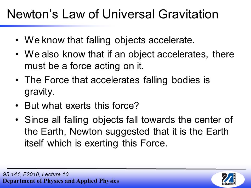 Department of Physics and Applied Physics , F2010, Lecture 10 Newton's Law of Universal Gravitation We know that falling objects accelerate.