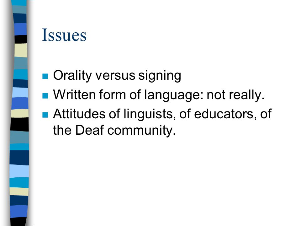 Issues n Orality versus signing n Written form of language: not really.