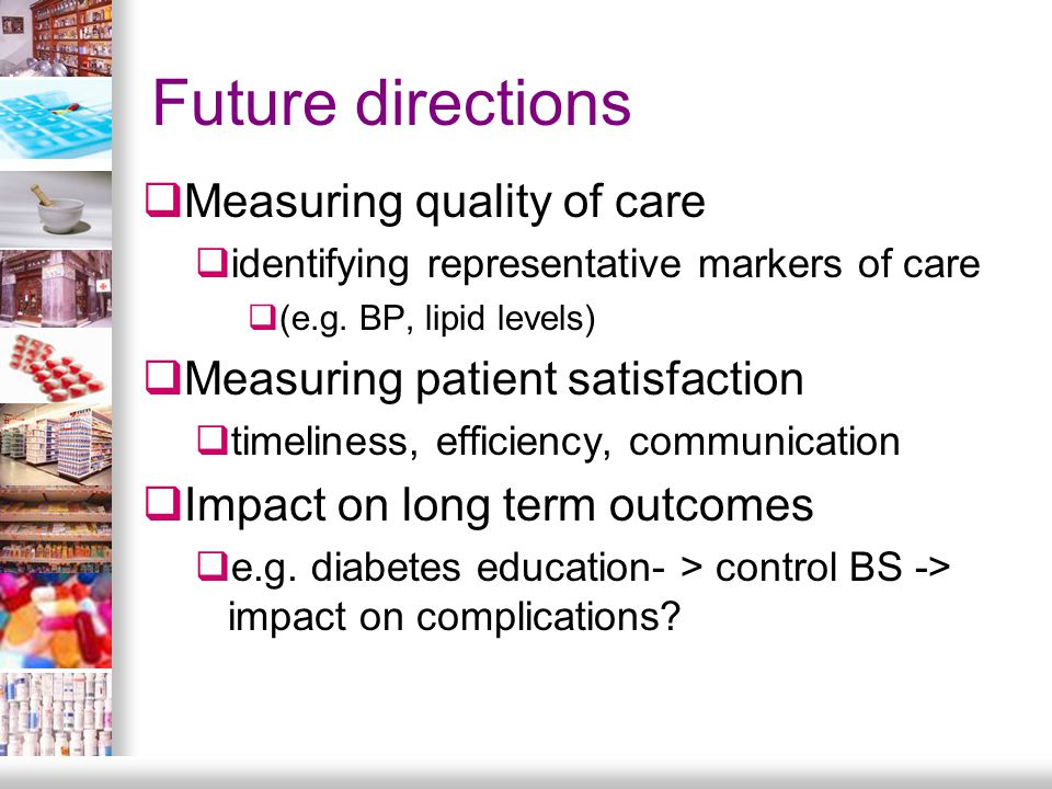 Future directions  Measuring quality of care  identifying representative markers of care  (e.g.
