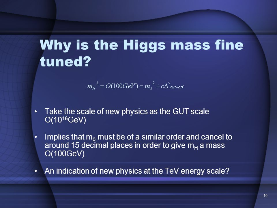 10 Why is the Higgs mass fine tuned.