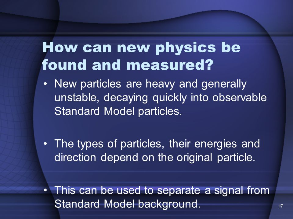 17 How can new physics be found and measured.