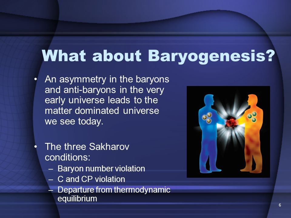 6 What about Baryogenesis.