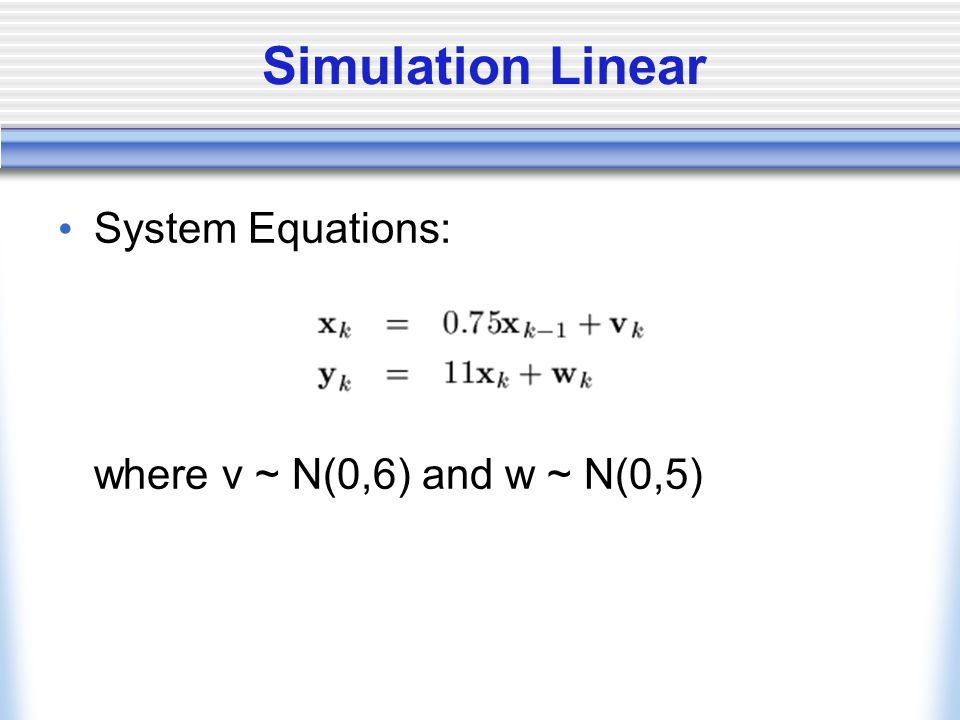 Simulation Linear System Equations: where v ~ N(0,6) and w ~ N(0,5)
