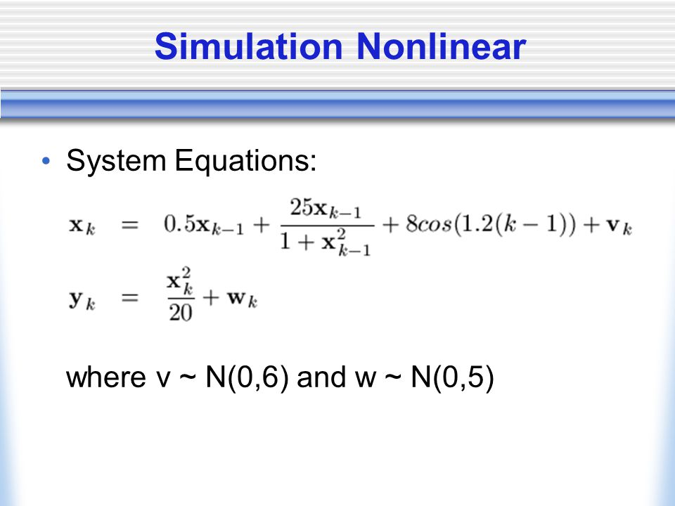 Simulation Nonlinear System Equations: where v ~ N(0,6) and w ~ N(0,5)