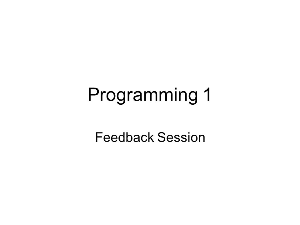 Programming 1 Feedback Session