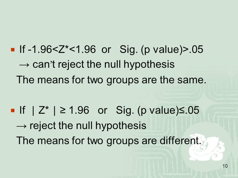 10  If → can ' t reject the null hypothesis The means for two groups are the same.