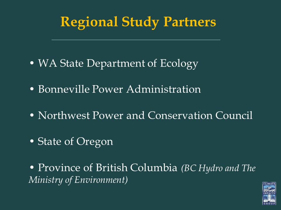 Regional Study Partners WA State Department of Ecology Bonneville Power Administration Northwest Power and Conservation Council State of Oregon Province of British Columbia (BC Hydro and The Ministry of Environment)