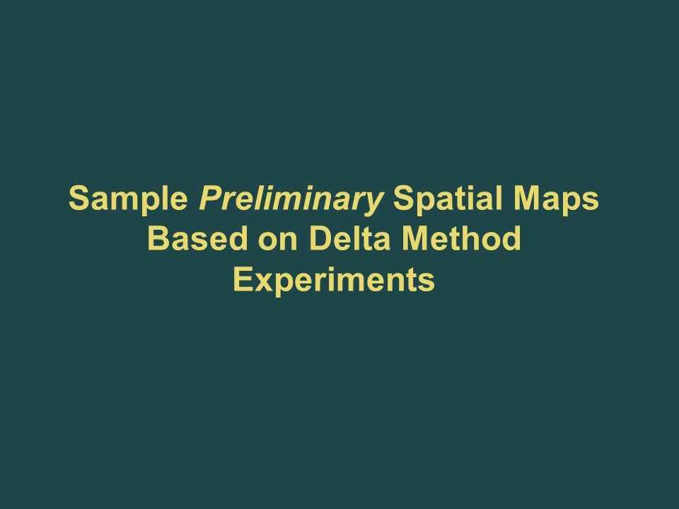 Sample Preliminary Spatial Maps Based on Delta Method Experiments