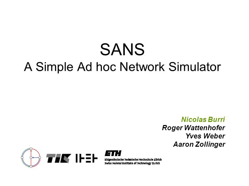 SANS A Simple Ad hoc Network Simulator Nicolas Burri Roger