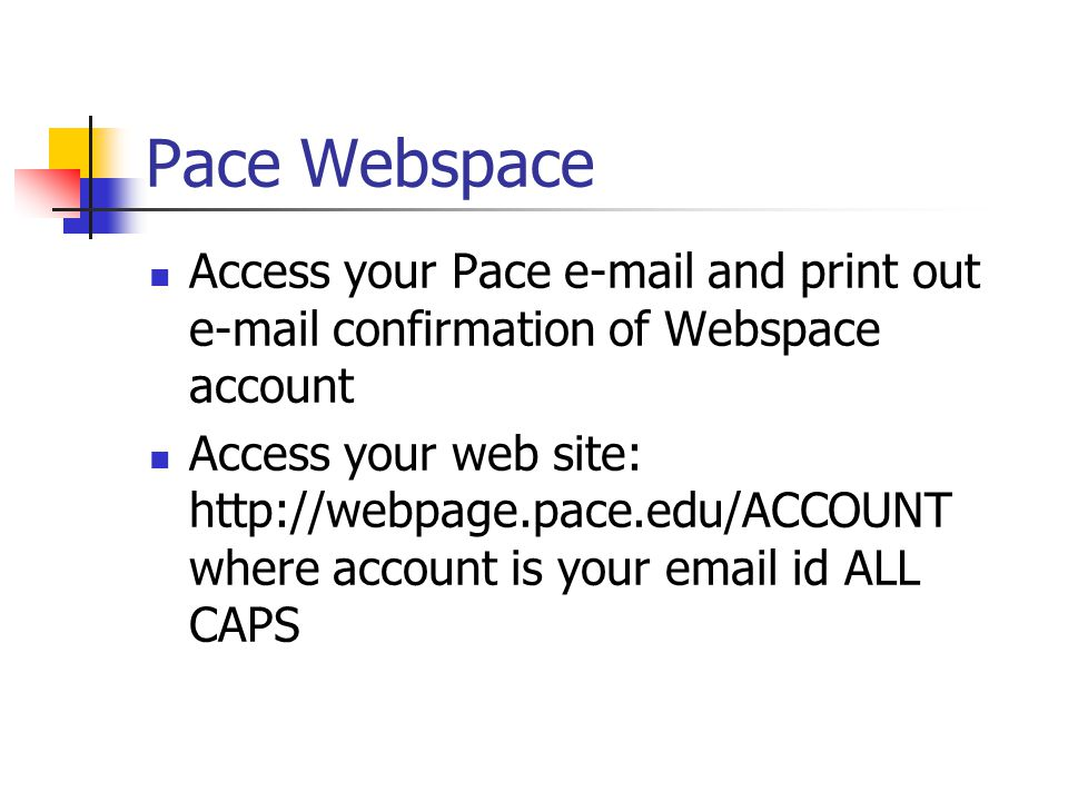 Pace Webspace Access your Pace  and print out  confirmation of Webspace account Access your web site:   where account is your  id ALL CAPS