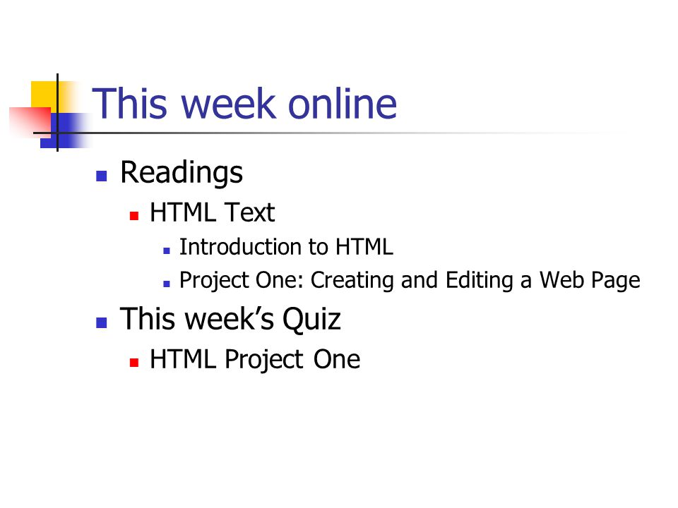This week online Readings HTML Text Introduction to HTML Project One: Creating and Editing a Web Page This week's Quiz HTML Project One
