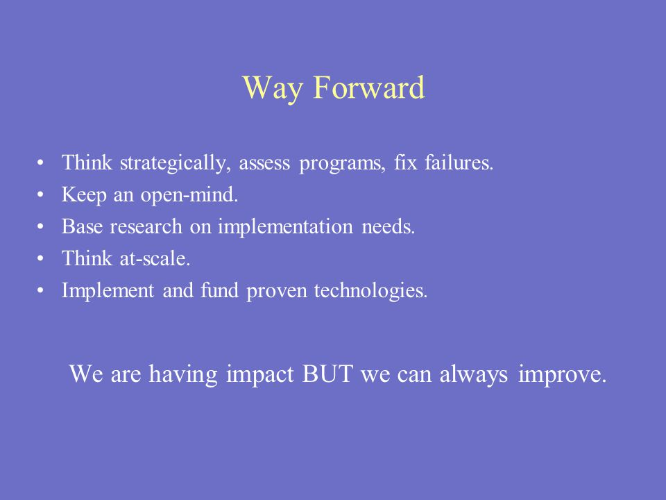 Way Forward Think strategically, assess programs, fix failures.