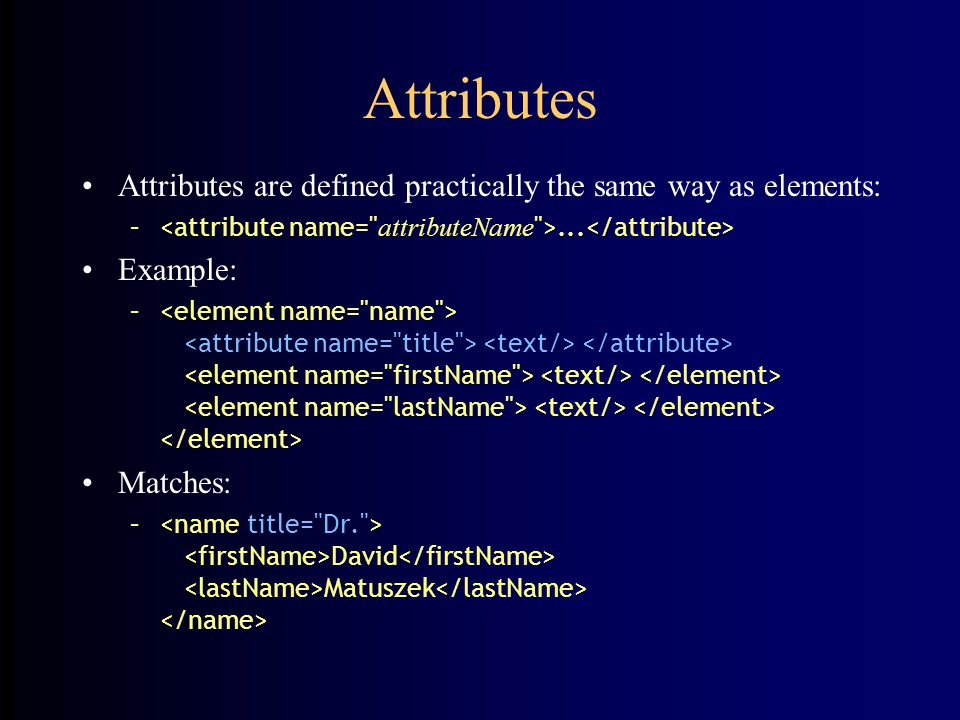 Attributes Attributes are defined practically the same way as elements: –...