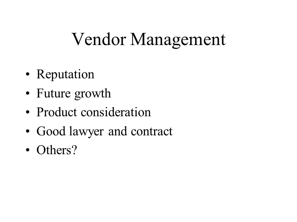 Vendor Management Reputation Future growth Product consideration Good lawyer and contract Others