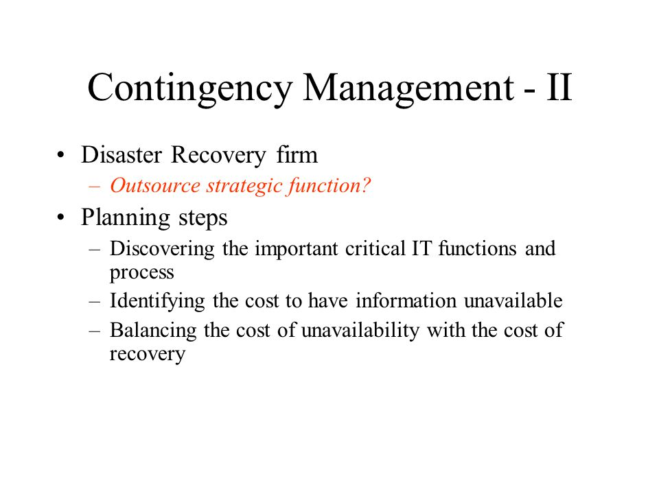 Contingency Management - II Disaster Recovery firm –Outsource strategic function.