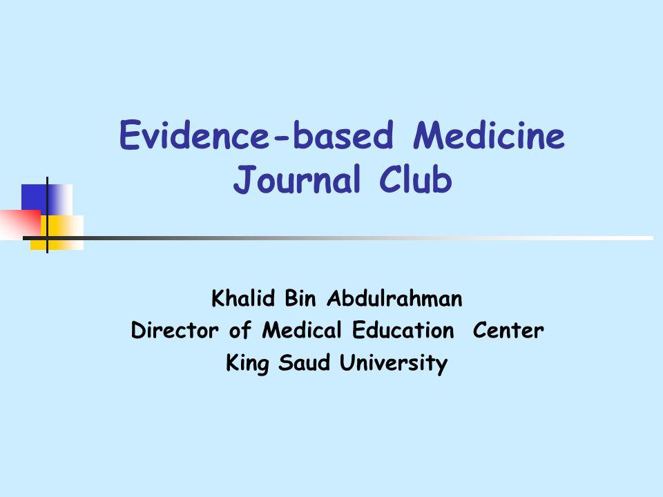 Evidence-based Medicine Journal Club Khalid Bin Abdulrahman Director