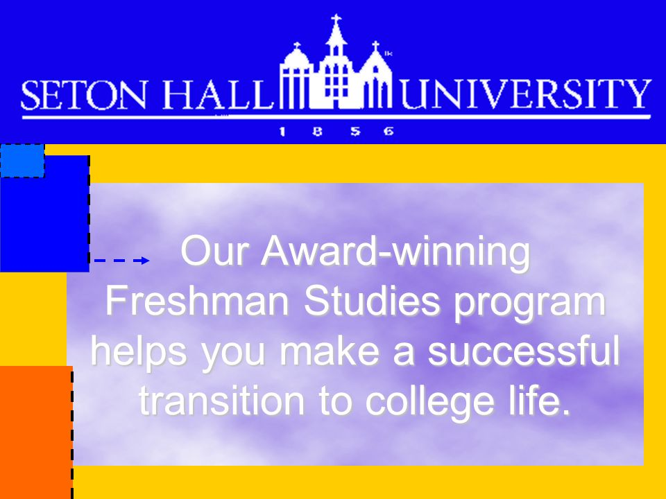Our Award-winning Freshman Studies program helps you make a successful transition to college life.