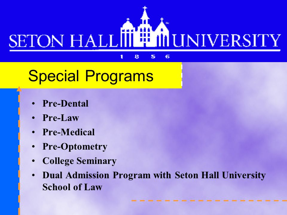 Special Programs Pre-Dental Pre-Law Pre-Medical Pre-Optometry College Seminary Dual Admission Program with Seton Hall University School of Law