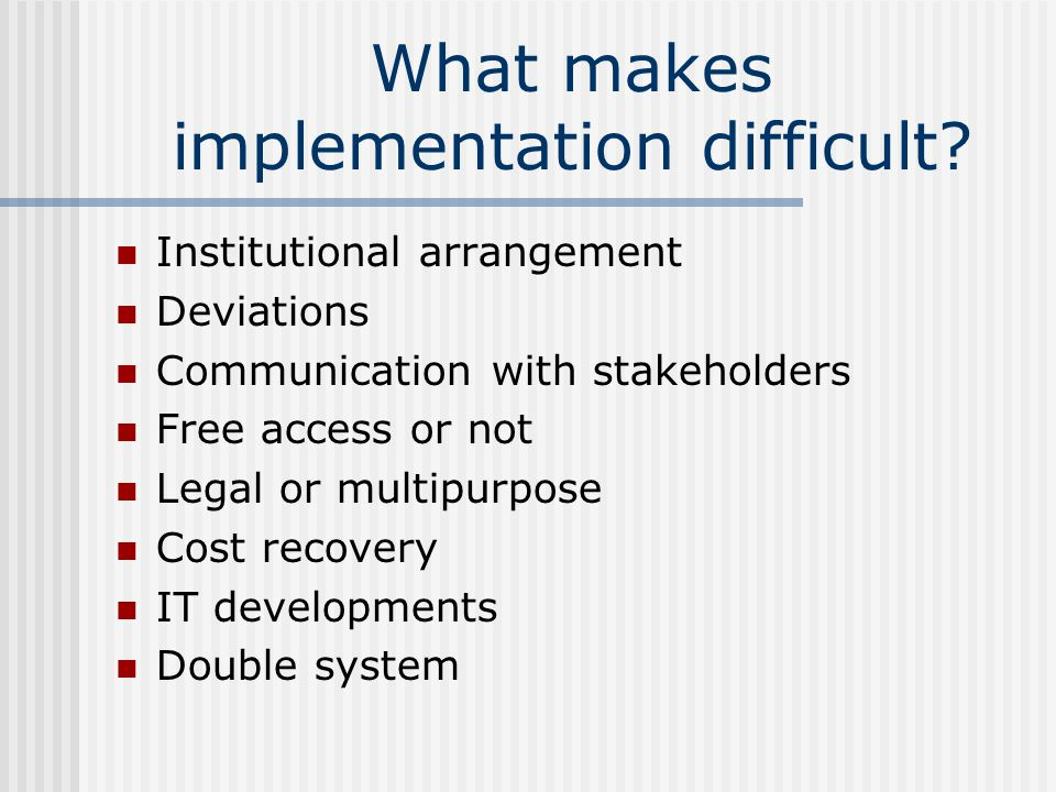 What makes implementation difficult.