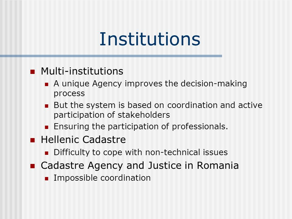 Institutions Multi-institutions A unique Agency improves the decision-making process But the system is based on coordination and active participation of stakeholders Ensuring the participation of professionals.