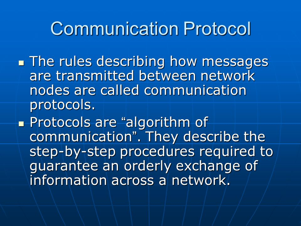 Communication Protocol The rules describing how messages are transmitted between network nodes are called communication protocols.