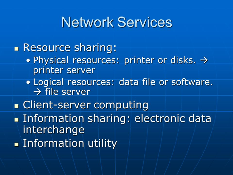 Network Services Resource sharing: Resource sharing: Physical resources: printer or disks.