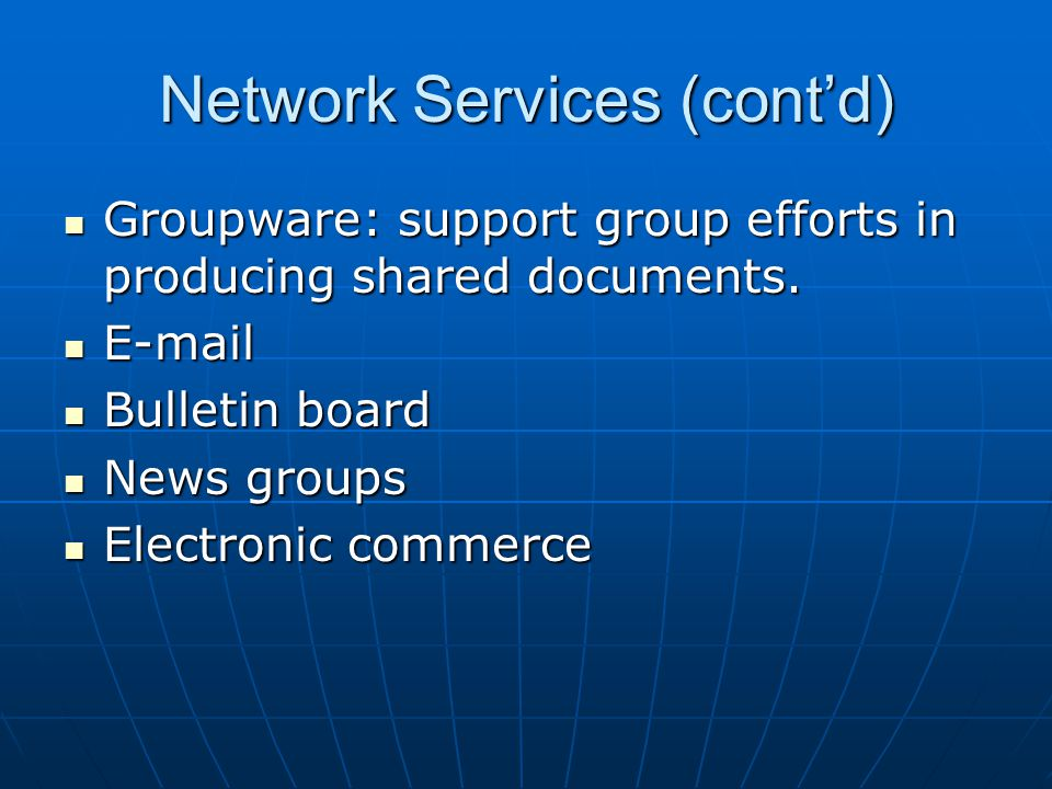 Network Services (cont'd) Groupware: support group efforts in producing shared documents.
