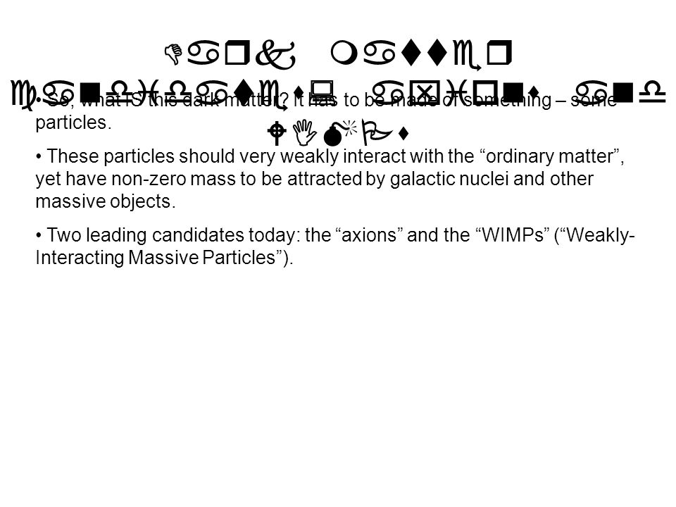 Dark matter candidates: axions and WIMPs So, what IS this dark matter.