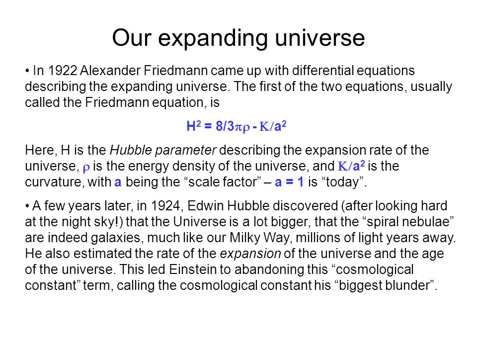 Our expanding universe In 1922 Alexander Friedmann came up with differential equations describing the expanding universe.
