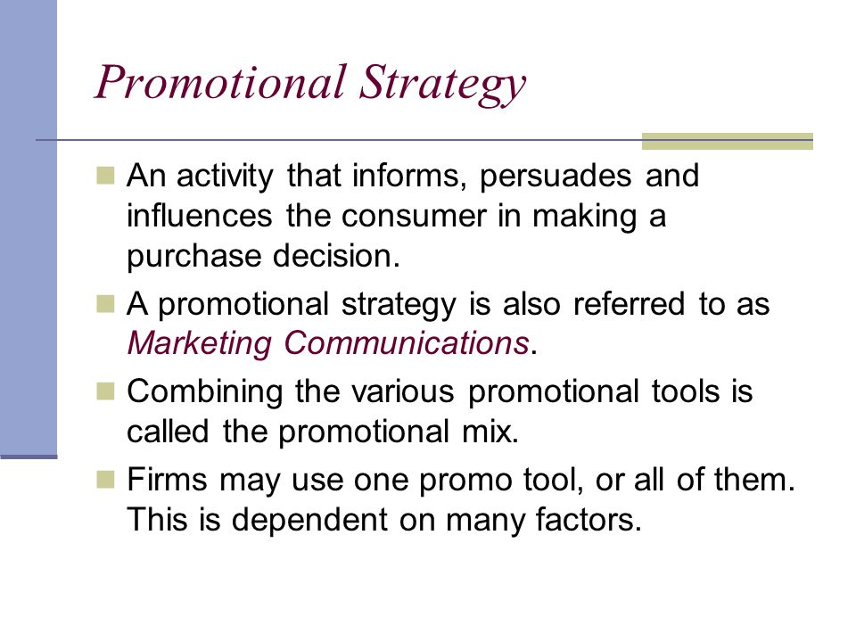 Promotional Strategy An activity that informs, persuades and influences the consumer in making a purchase decision.