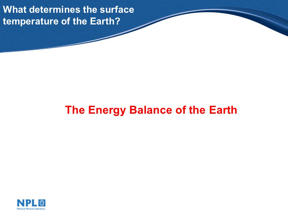 What determines the surface temperature of the Earth.