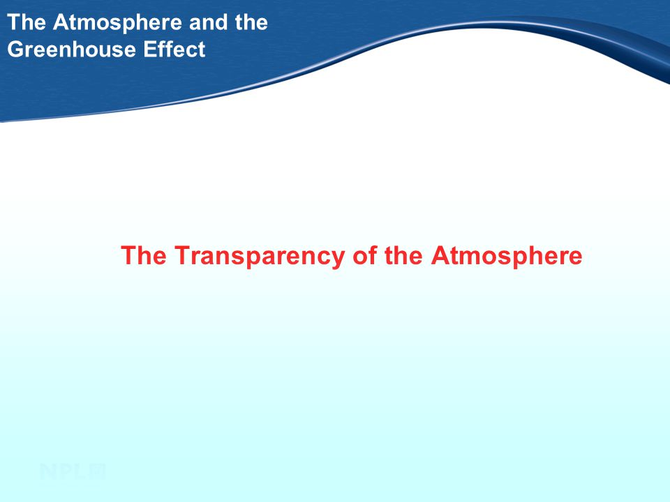The Atmosphere More detail (12) Absorbtion frequencies determined by exact frequencies of molecular jiggling