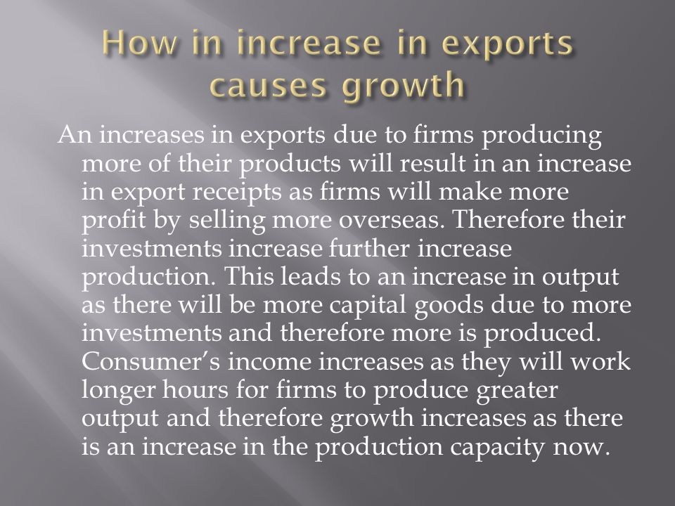 An increases in exports due to firms producing more of their products will result in an increase in export receipts as firms will make more profit by selling more overseas.