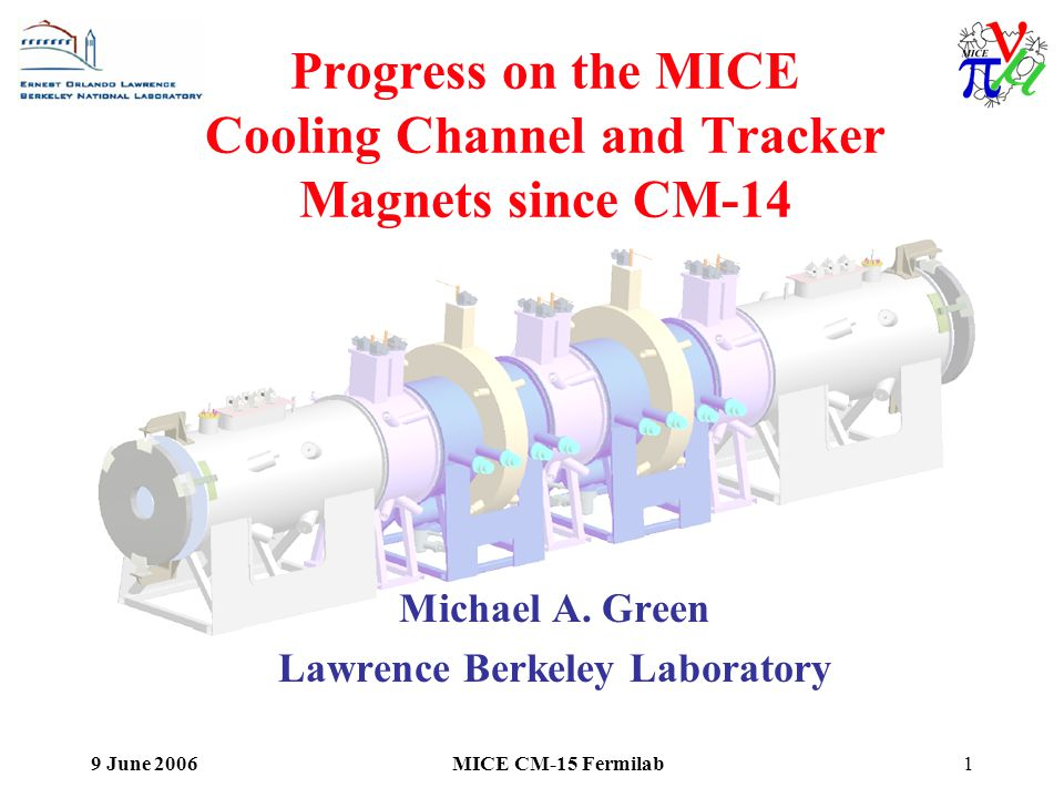 9 June 2006MICE CM-15 Fermilab1 Progress on the MICE Cooling Channel and Tracker Magnets since CM-14 Michael A.