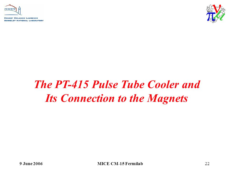 9 June 2006MICE CM-15 Fermilab22 The PT-415 Pulse Tube Cooler and Its Connection to the Magnets