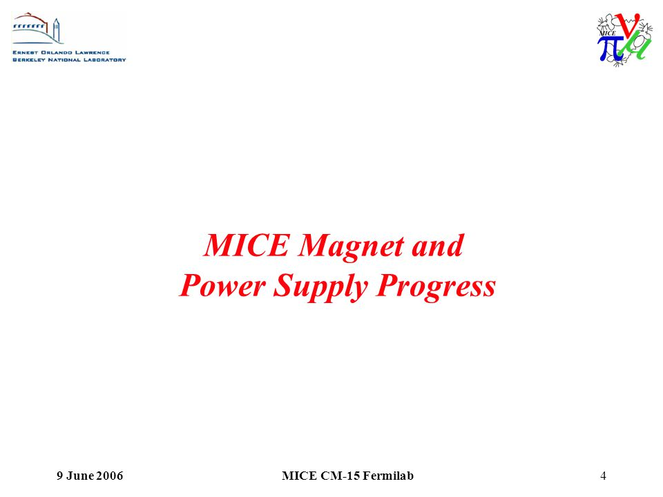 9 June 2006MICE CM-15 Fermilab4 MICE Magnet and Power Supply Progress