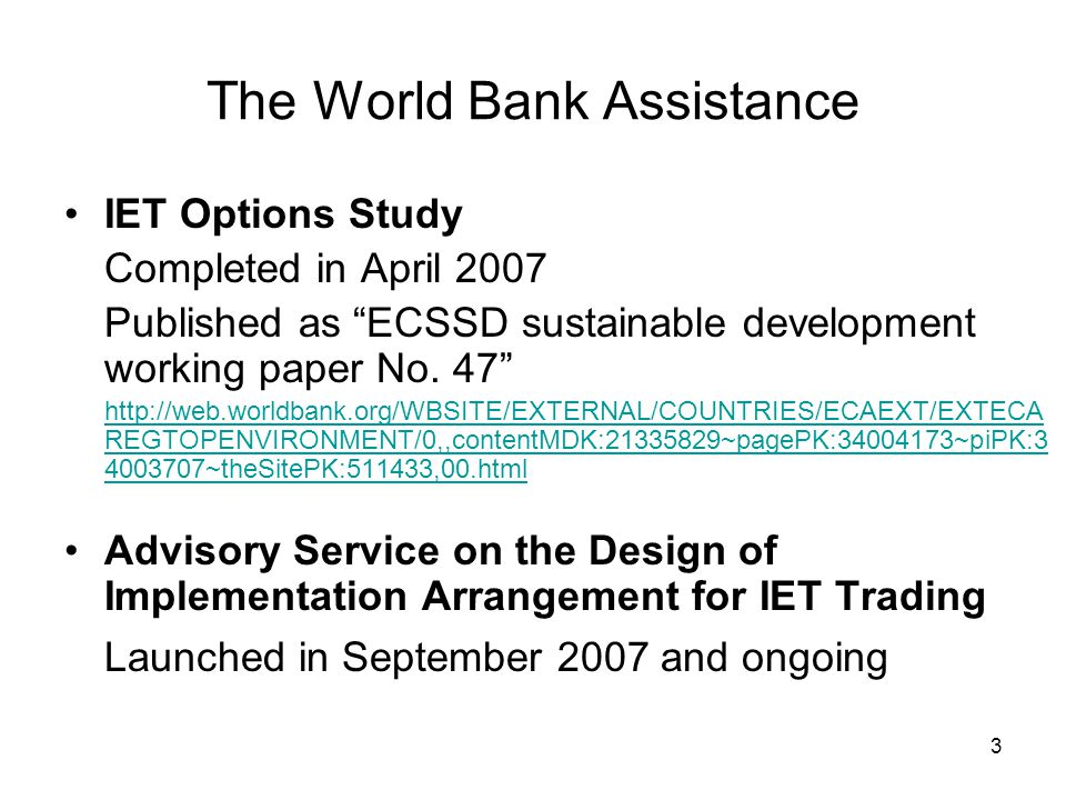 3 The World Bank Assistance IET Options Study Completed in April 2007 Published as ECSSD sustainable development working paper No.
