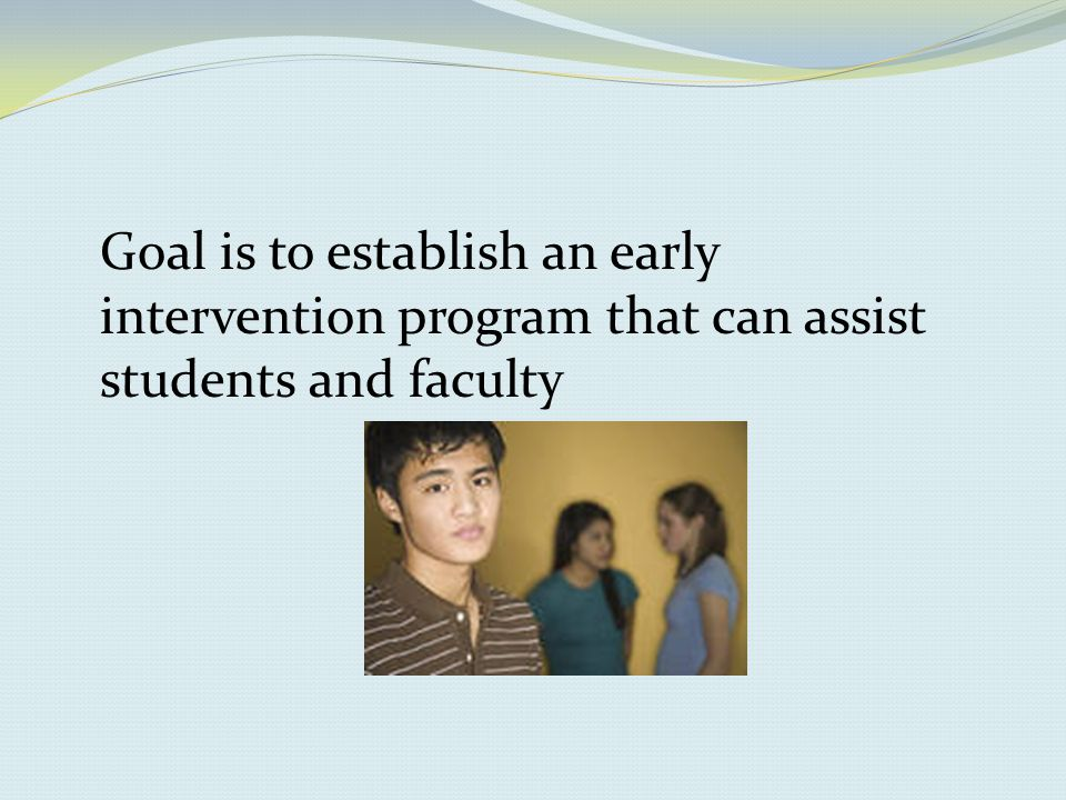 Goal is to establish an early intervention program that can assist students and faculty