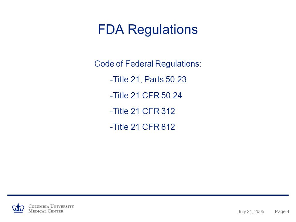 July 21, 2005Page 4 FDA Regulations Code of Federal Regulations: -Title 21, Parts Title 21 CFR Title 21 CFR 312 -Title 21 CFR 812