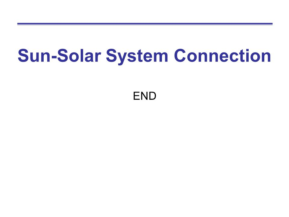 Sun-Solar System Connection END