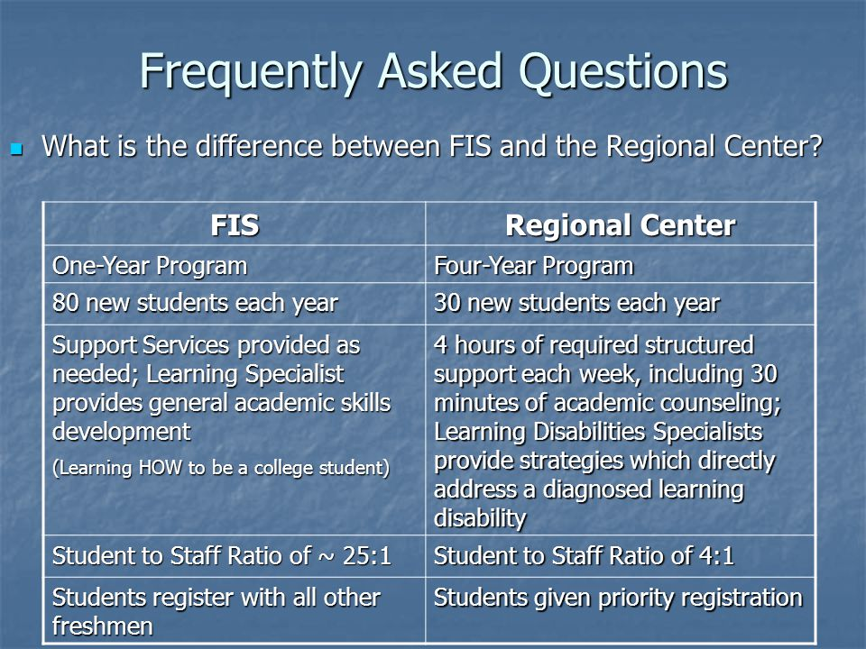 Frequently Asked Questions What is the difference between FIS and the Regional Center.